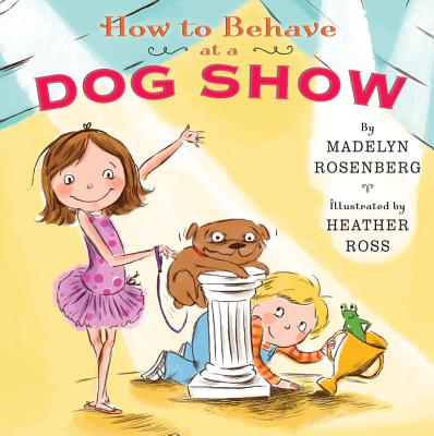 How to Behave at a Dog Show - Rosenberg, Madelyn
