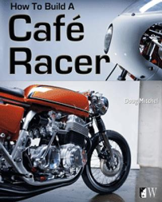 How to Build a Cafe Racer - Mitchel, Doug