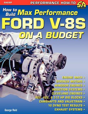 How to Build Max-Performance Ford V-8s on a Budget - Reid, George