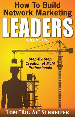 How To Build Network Marketing Leaders Volume One: Step-by-Step Creation of MLM Professionals - Schreiter, Tom Big Al