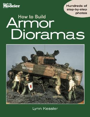 How to Bulld Armor Dioramas - Kessler, Lynn