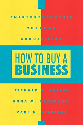 How to Buy a Business - Joseph, Richard, and Steffens, Carl H, and Nekoranec, Anna M