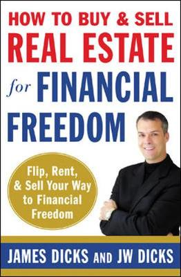 How to Buy & Sell Real Estate for Financial Freedom - Dicks, James, and Dicks, J W, Esq.