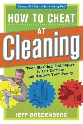 How to Cheat at Cleaning: Time-Slashing Techniques to Cut Corners and Restor - Bredenberg, Jeff