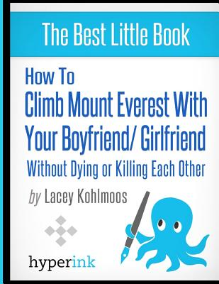 How to Climb Mount Everest with Your Boyfriend/Girlfriend: Without Dying or Killing Each Other - Kohlmoos, Lacey