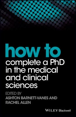 How to Complete a PhD in the Medical and Clinical Sciences - Barnett-Vanes, Ashton (Editor), and Allen, Rachel (Editor)