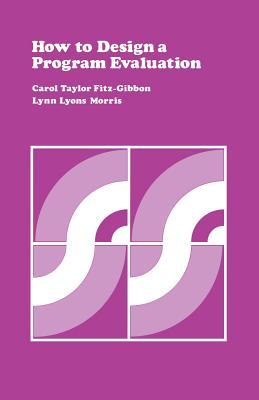 How to Design a Program Evaluation Volume 3 - Fitz-Gibbon, Carol T, and Morris, Lynn Lyons
