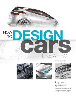 How to Design Cars Like a Pro - Lewin, Tony, and Boroff, Ryan