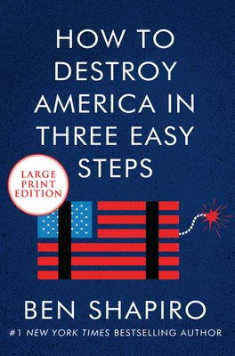 How to Destroy America in Three Easy Steps - Shapiro, Ben