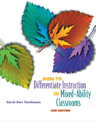 How to Differentiate Instruction in Mixed-Ability Classrooms, 2nd Edition - Tomlinson, Carol Ann, Dr.