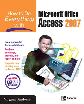 How to Do Everything with Microsoft Office Access 2007 - Andersen, Virginia