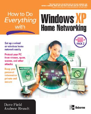 How to Do Everything with Windows XP Home Networking - Field, Dave, and Brandt, Andrew