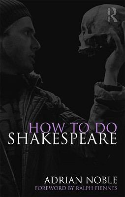 How to Do Shakespeare - Noble, Adrian