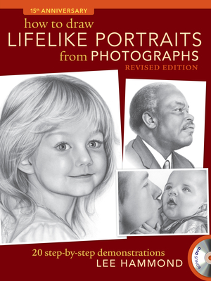 How to Draw Lifelike Portraits from Photographs: 20 Step-by-Step Demonstrations - Hammond, Lee