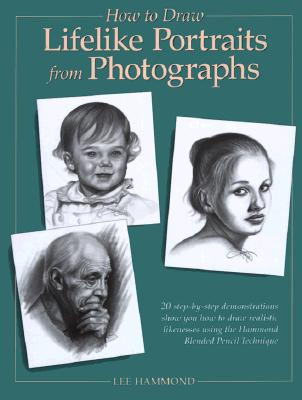 How to Draw Lifelike Portraits from Photographs - Hammond, Lee