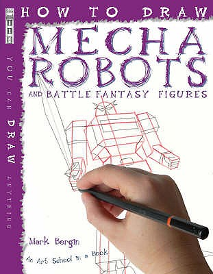 How To Draw Mecha Robots - Bergin, Mark