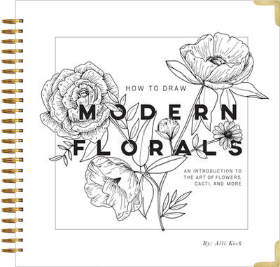 How to Draw Modern Florals: An Introduction to the Art of Flowers, Cacti, and More - Koch, Alli, and Paige Tate & Co (Producer)