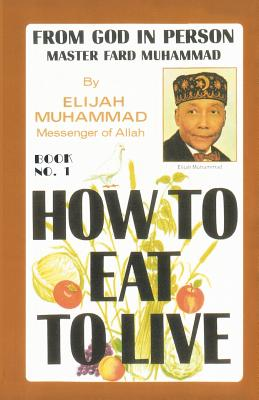 How to Eat to Live, Book 1 - Muhammad, Elijah