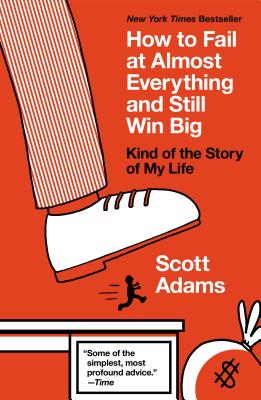 How to Fail at Almost Everything and Still Win Big: Kind of the Story of My Life - Adams, Scott