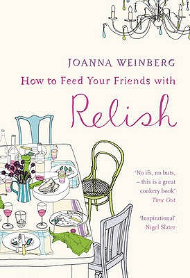 How to Feed Your Friends with Relish - Weinberg, Joanna, Ms.