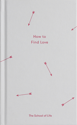 How to Find Love - The School of Life