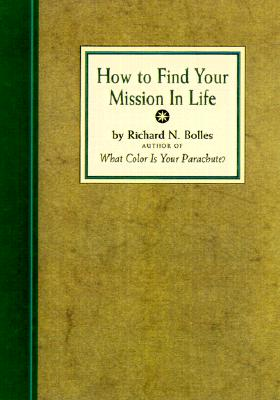 How to Find Your Mission in Life, Gift Edition - Bolles, Richard Nelson