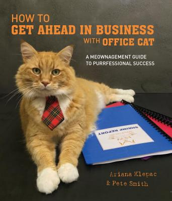 How to Get Ahead in Business with Office Cat - Klepac, Ariana, and Smith, Pete, and Office Cat