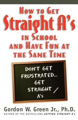 How to Get Straight A's in School and Have Fun at the Same Time - Green, Gordon W