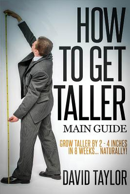 How to Get Taller: Grow Taller by 4 Inches in 8 Weeks, Even After Puberty! - Taylor, David, MD, Frcs, Frcp, Dsc(med)