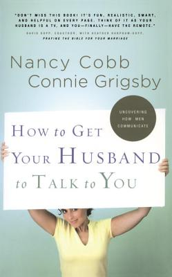 How to Get Your Husband to Talk to You - Grigsby, Connie, and Cobb, Nancy