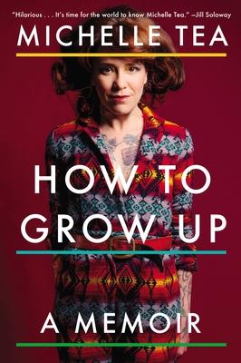 How to Grow Up: A Memoir - Tea, Michelle