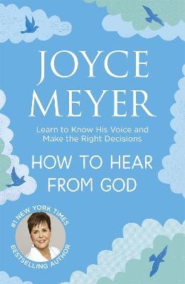 How to Hear from God: Learn to Know His Voice and Make Right Decisions - Meyer, Joyce