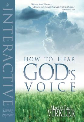 How to Hear God's Voice: An Interactive Learning Experience - Virkler, Mark, Dr., and Virkler, Patti