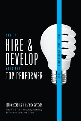 How to Hire and Develop Your Next Top Performer, 2nd Edition: The Qualities That Make Salespeople Great - Greenberg, Herb, Ph.D., and Sweeney, Patrick