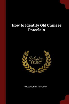 How to Identify Old Chinese Porcelain - Hodgson, Willoughby