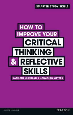 How to Improve your Critical Thinking & Reflective Skills - McMillan, Kathleen, and Weyers, Jonathan