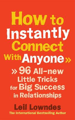 How to Instantly Connect With Anyone: 96 All-new Little Tricks for Big Success in Relationships - Lowndes, Leil
