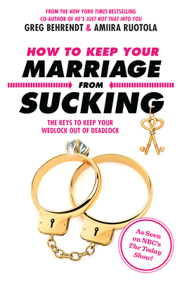 How to Keep Your Marriage from Sucking: The Keys to Keep Your Wedlock Out of Deadlock - Behrendt, Greg, and Ruotola, Amiira