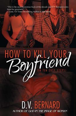 How to Kill Your Boyfriend (in Ten Easy Steps) - Bernard, D V