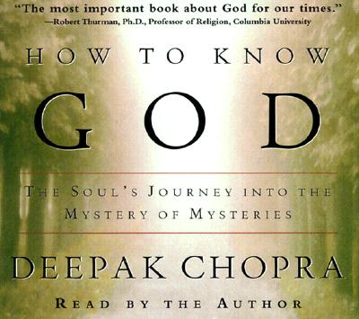 How to Know God: The Soul's Journey Into the Mystery of Mysteries - Chopra, Deepak, M.D. (Read by)