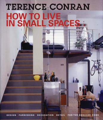 How to Live in Small Spaces: Design, Furnishing, Decoration, Detail for the Smaller Home - Conran, Terence