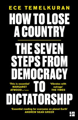 How to Lose a Country: The 7 Steps from Democracy to Dictatorship - Temelkuran, Ece