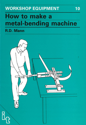 How to Make a Metal-Bending Machine - Mann, Bob