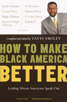 How to Make Black America Better: Leading African Americans Speak Out - Smiley, Tavis (Compiled by)