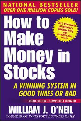 How to Make Money in Stocks: A Winning System in Good Times or Bad, 3rd Edition - O'Neil, William J