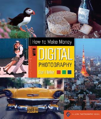 How to Make Money with Digital Photography - Heller, Dan