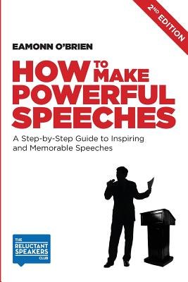 How to Make Powerful Speeches: A Step by Step Guide to Inspiring and Memorable Speeches - O'Brien, Eamonn