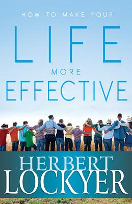 How to Make Your Life More Effective - Lockyer, Herbert, Dr.