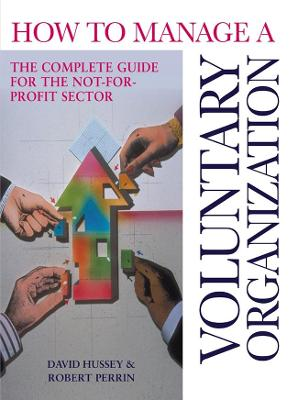 How to Manage a Voluntary Organization: The Complete Guide for the Non-Profit Sector - Perrin, Robert, and Hussey, David
