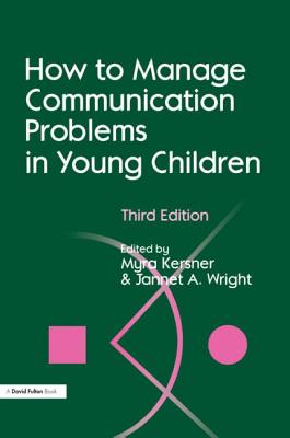 How to Manage Communication Problems in Young Children, Third Edition - Kersner, Myra (Editor), and Wright, Jannet A (Editor)